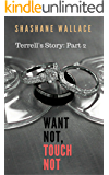 Want Not, Touch Not: Terrell's Story- Part 2