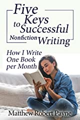 Five Keys to Successful Nonfiction Writing: How I Write One Book per Month