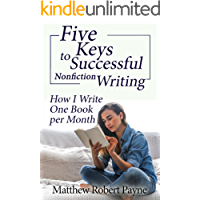 Five Keys to Successful Nonfiction Writing: How I Write One Book per Month (English Edition)