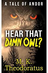 Hear That Damn Owl? (A Tale of Andor) Kindle Edition