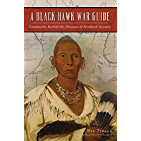 A Black Hawk War Guide: Landmarks, Battlefields, Museums & Firsthand Accounts (Military) (English Edition)