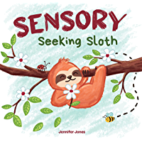 Sensory Seeking Sloth: A Sensory Processing Disorder Book for Kids and Adults of All Ages About a Sensory Diet For…