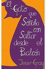 El gato que soñaba con saltar desde el balcón (Spanish Edition) Kindle Edition