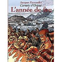 CARNETS D'ORIENT T.02 : L'ANNÉE DE FEU