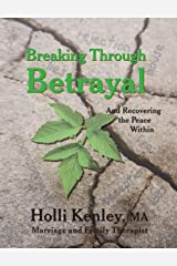 Breaking Through Betrayal: and Recovering the Peace Within (New Horizons in Therapy) Kindle Edition