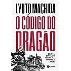 O código do dragão: Descubra os 7 valores samurai para conquistar a vitória