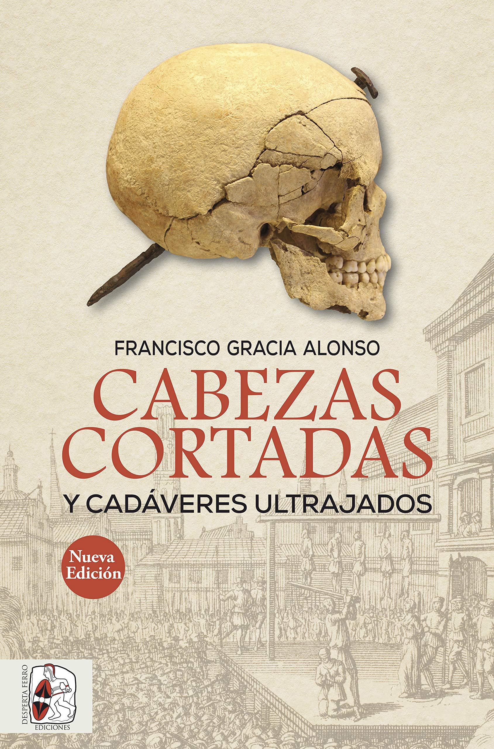 Cabezas cortadas y cadáveres ultrajados (Otros Títulos nº 9) por Francisco Gracia Alonso