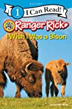 Ranger Rick: I Wish I Was a Bison (I Can Read Level 1)