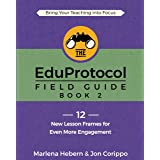 The EduProtocol Field Guide Book 2: 12 New Lesson Frames for Even More Engagement