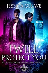 I Will Protect You (The Van Wilden Chronicles Book 4) Kindle Edition