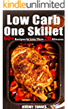 Low Carb One Skillet: 60+ Recipes In Less Than 20 Minutes For Busy You To Fat Loss And Upgrade Your Life