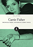 Carrie Fisher: Princess, Rebel and Brave Comic Voice