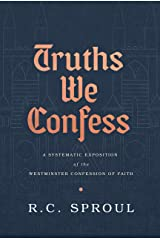 Truths We Confess: A Systematic Exposition of the Westminster Confession of Faith Hardcover