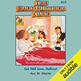 Get Well Soon, Mallory!: The Baby-Sitters Club, Book 69