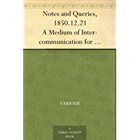 Notes and Queries, 1850.12.21 A Medium of Inter-communication for Literary Men, Artists, Antiquaries, Genealogists, etc.