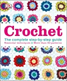 Crochet: The Complete Step-by-Step Guide (Dk)