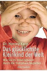 Das glücklichste Kleinkind der Welt: Wie Sie Ihr Kind liebevoll durch die Trotzphase begleiten (German Edition) Kindle Edition