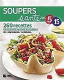 Soupers santé en 5 ingrédients, 15 minutes: 260 recettes pour mieux manger en famille