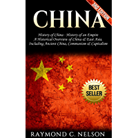 China: History of China - History of an Empire: A Historical Overview of China, & East Asia. Including: Ancient China, Communism, & Capitalism (Chinese ... Zedung, Confucius Book 2) (English Edition)
