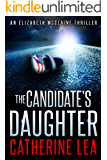 The Candidate's Daughter - A Gripping Thriller That Will Keep You Up All Night (An Elizabeth McClaine Thriller Book 1)