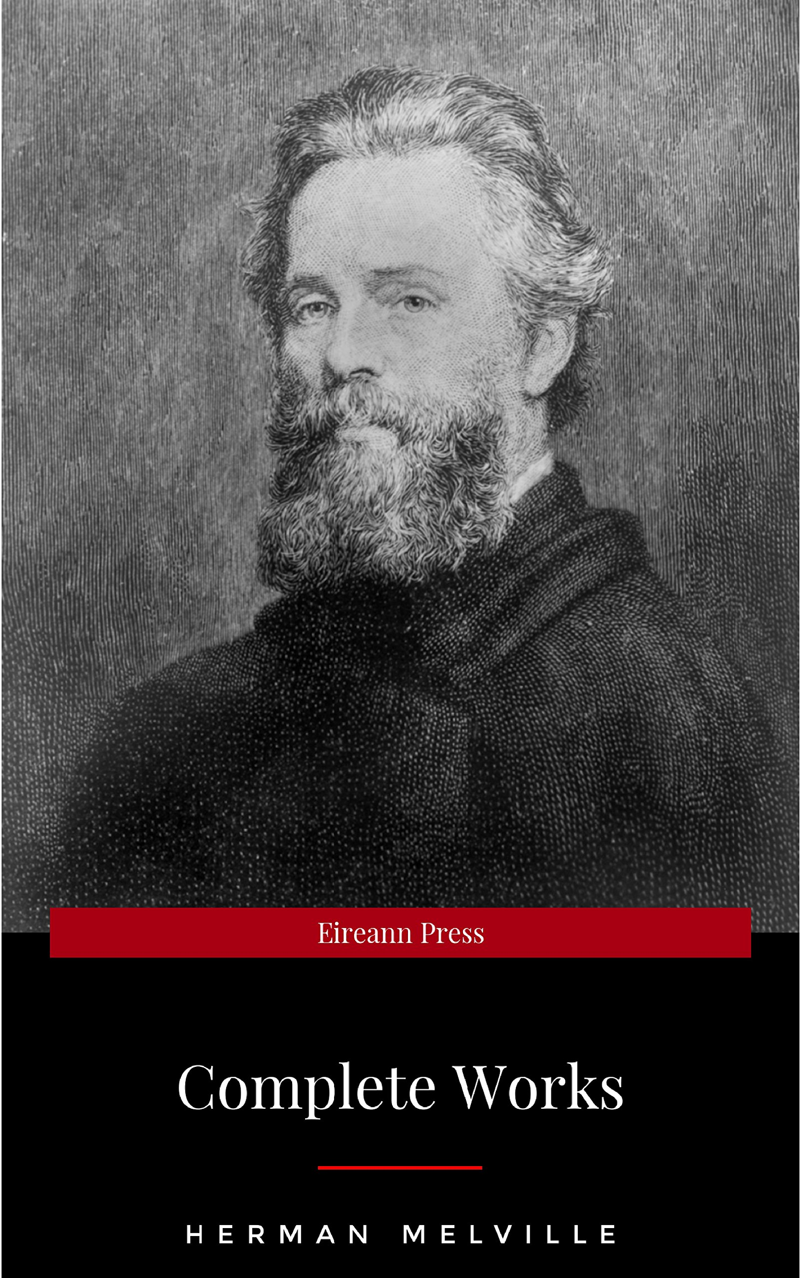 The Complete Works of Herman Melville (15 Complete Works of Herman Melville Including Moby Dick Omoo The Confidence-Man The Piazza Tales I and My Chimney ... Israel Potter And More) (English Edition)