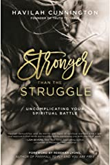 Stronger than the Struggle: Uncomplicating Your Spiritual Battle Kindle Edition