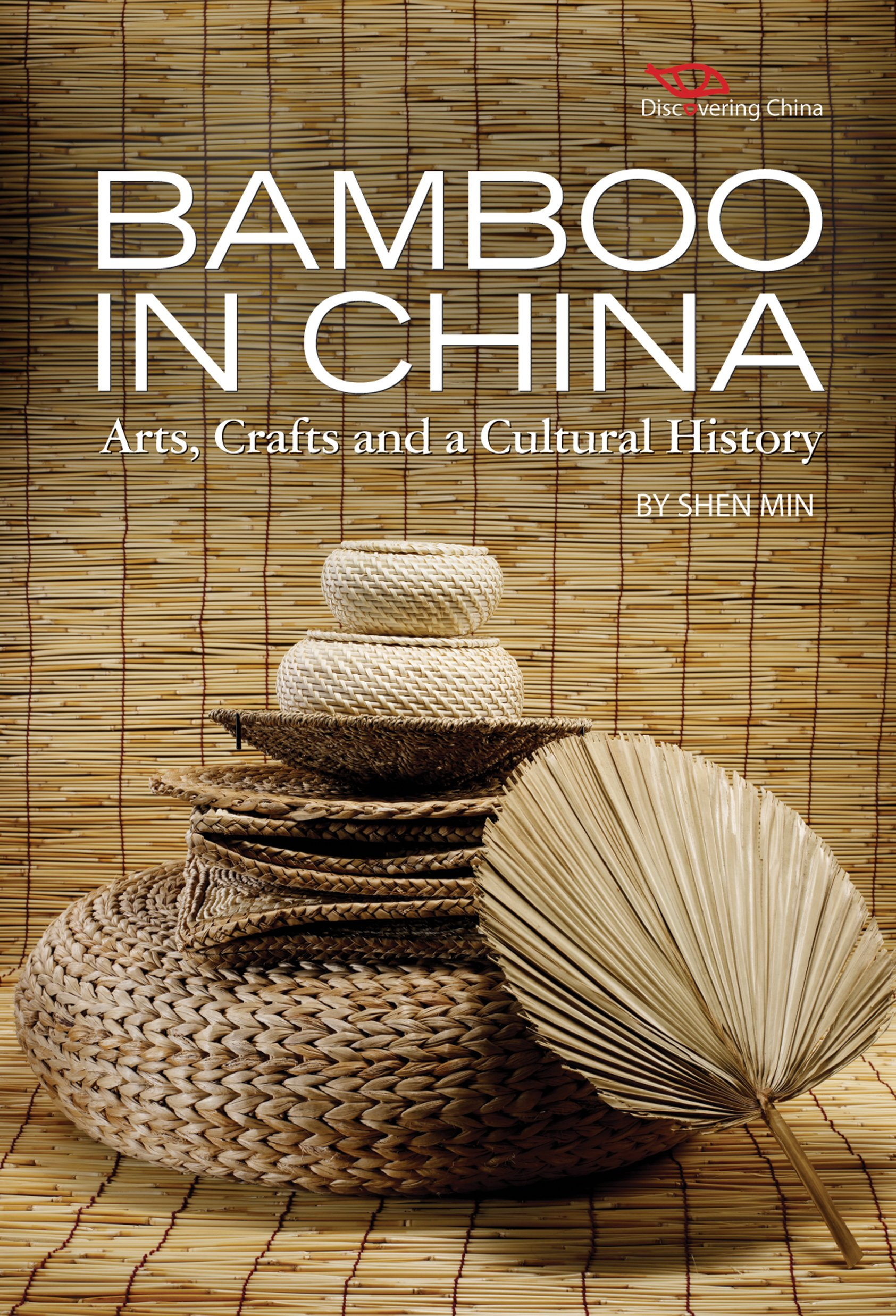 Bamboo in China: Arts, Crafts and a Cultural History (Discovering China)