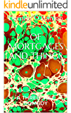 OF MORTGAGES AND THINGS: A THREE- ACT COMEDY