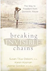 Breaking Invisible Chains: The Way to Freedom from Domestic Abuse Kindle Edition