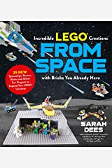 Incredible LEGO® Creations from Space with Bricks You Already Have: 25 New Spaceships, Rovers, Aliens and Other Fun Projects to Expand Your LEGO Universe Paperback