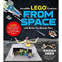 Incredible LEGO® Creations from Space with Bricks You Already Have: 25 New Spaceships, Rovers, Aliens and Other Fun Projects to Expand Your LEGO Universe (English Edition)