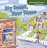 My Home Your Home (Cloverleaf Books - Alike And