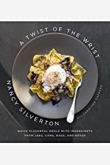 A Twist of the Wrist: Quick Flavorful Meals with Ingredients from Jars, Cans, Bags, and Boxes Hardcover
