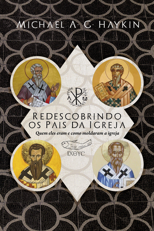 Read Online Redescobrindo os Pais da Igreja: quem eles eram e como moldaram a Igreja (Portuguese Edition) pdf