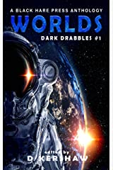 WORLDS: A Science Fiction Microfiction Anthology (Dark Drabbles Book 1) Kindle Edition