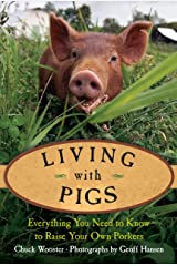 Living with Pigs: Everything You Need to Know to Raise Your Own Porkers Hardcover