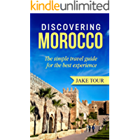 Discovering Morocco: The Simple Travel Guide For The Best Experience