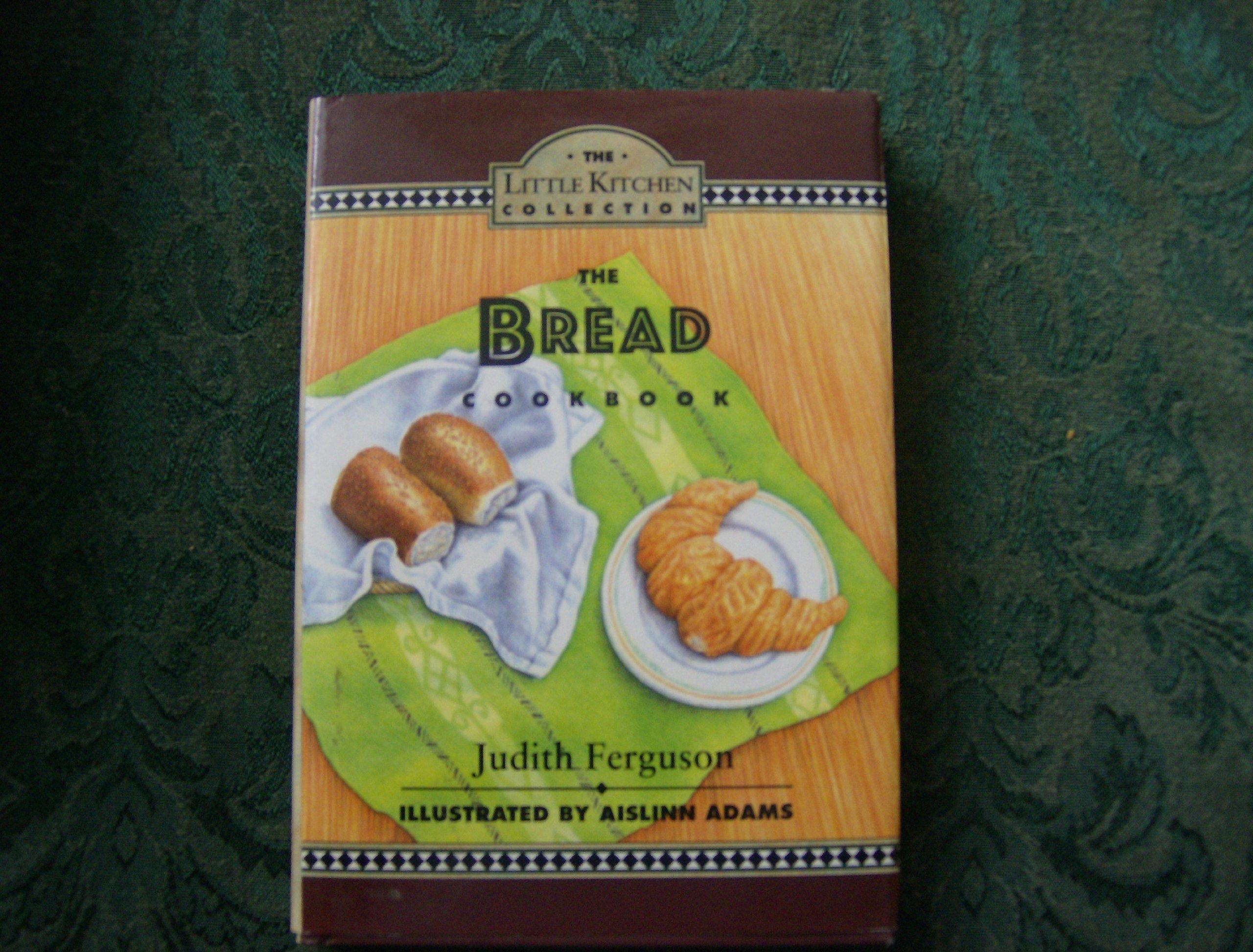 The Bread Cookbook The Little Kitchen Collection Judith Ferguson