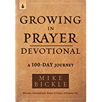 Growing in Prayer Devotional: A 100-Day Journey (English Edition)
