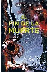 El fin de la muerte (Trilogía de los Tres Cuerpos 3) (Spanish Edition) Kindle Edition