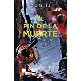 El fin de la muerte (Trilogía de los Tres Cuerpos 3) (Spanish Edition)