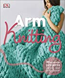 Arm Knitting: 30 No-Needle Projects for you and your Home (Dk Crafts)