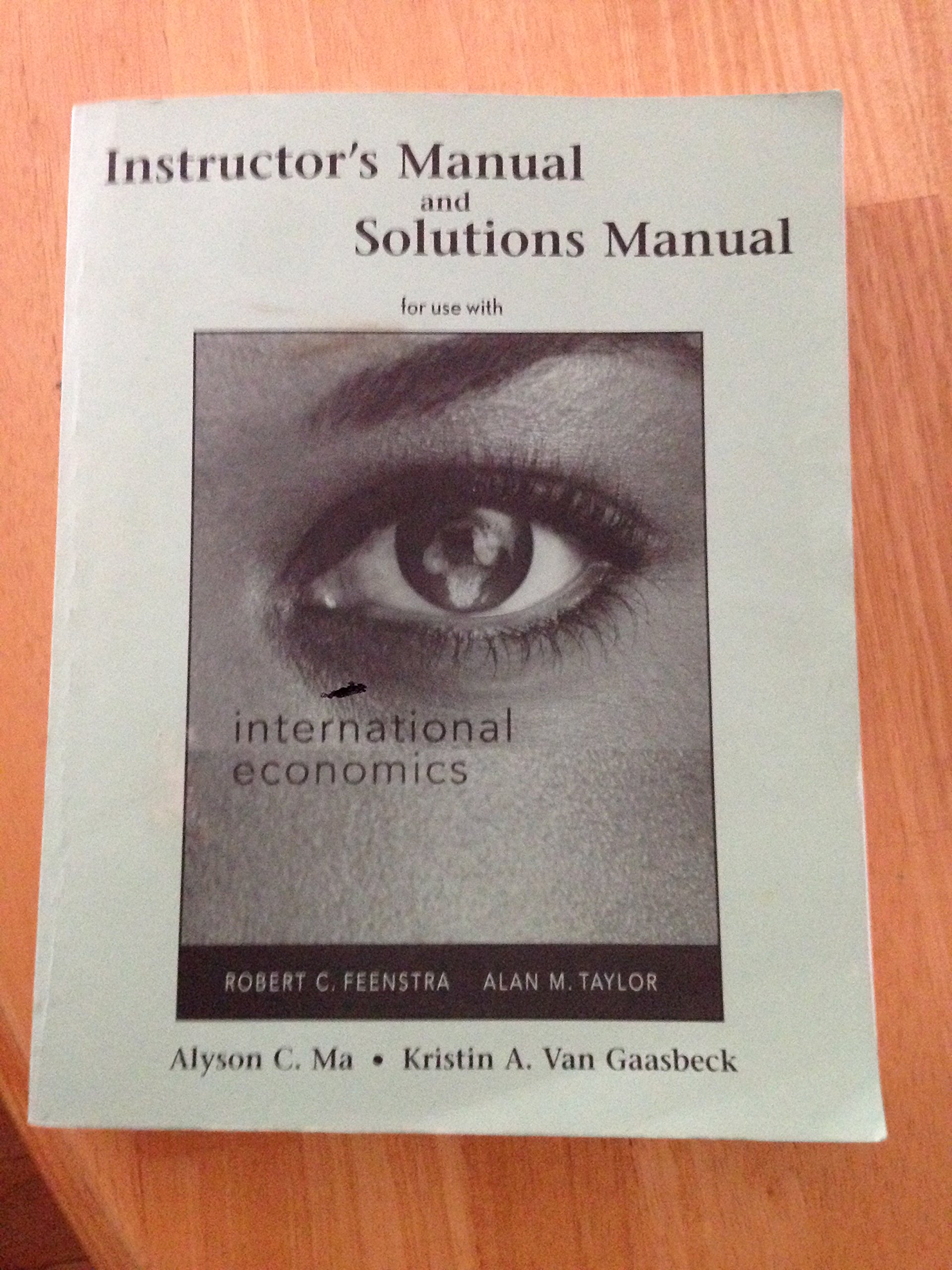 Instructor's Manual and Solutions Manual for use with International  Economics by Robert C. Feenstra and Alan M. Taylor: Alyson C. Ma, Kristin  A. Van ...