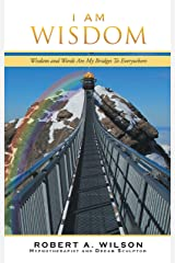 I Am Wisdom: Wisdom and Words Are My Bridges to Everywhere Kindle Edition