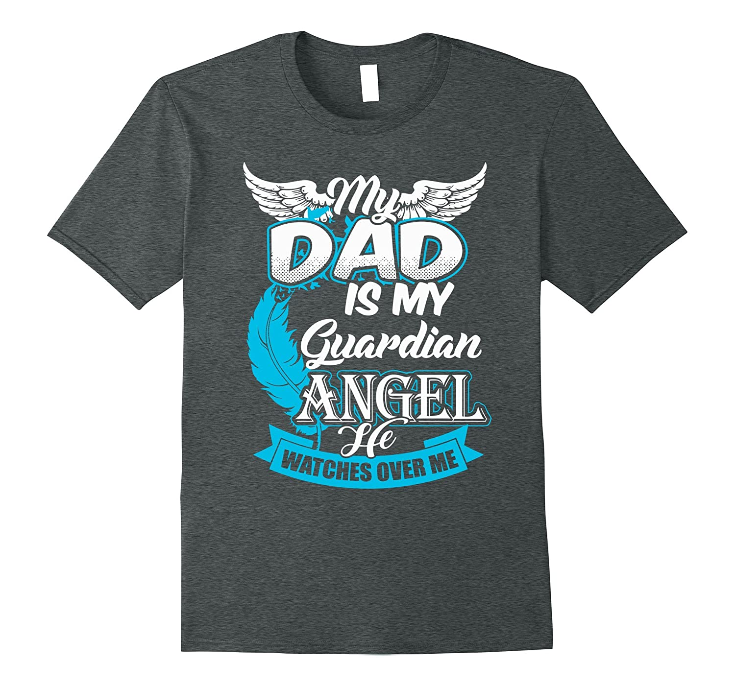 3bba76db8 My Dad is My Guardian Angel He Watches Over Me T-Shirt-CD – Canditee