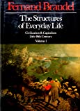 The Structures of Everyday Life: Civilization and Capitalism, 15th-18th Century Volume 1