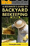 Beekeeping: A Beginner's Guide To Backyard Beekeeping (2nd Edition) (beehive, bee keeping, keeping bees, raw honey…