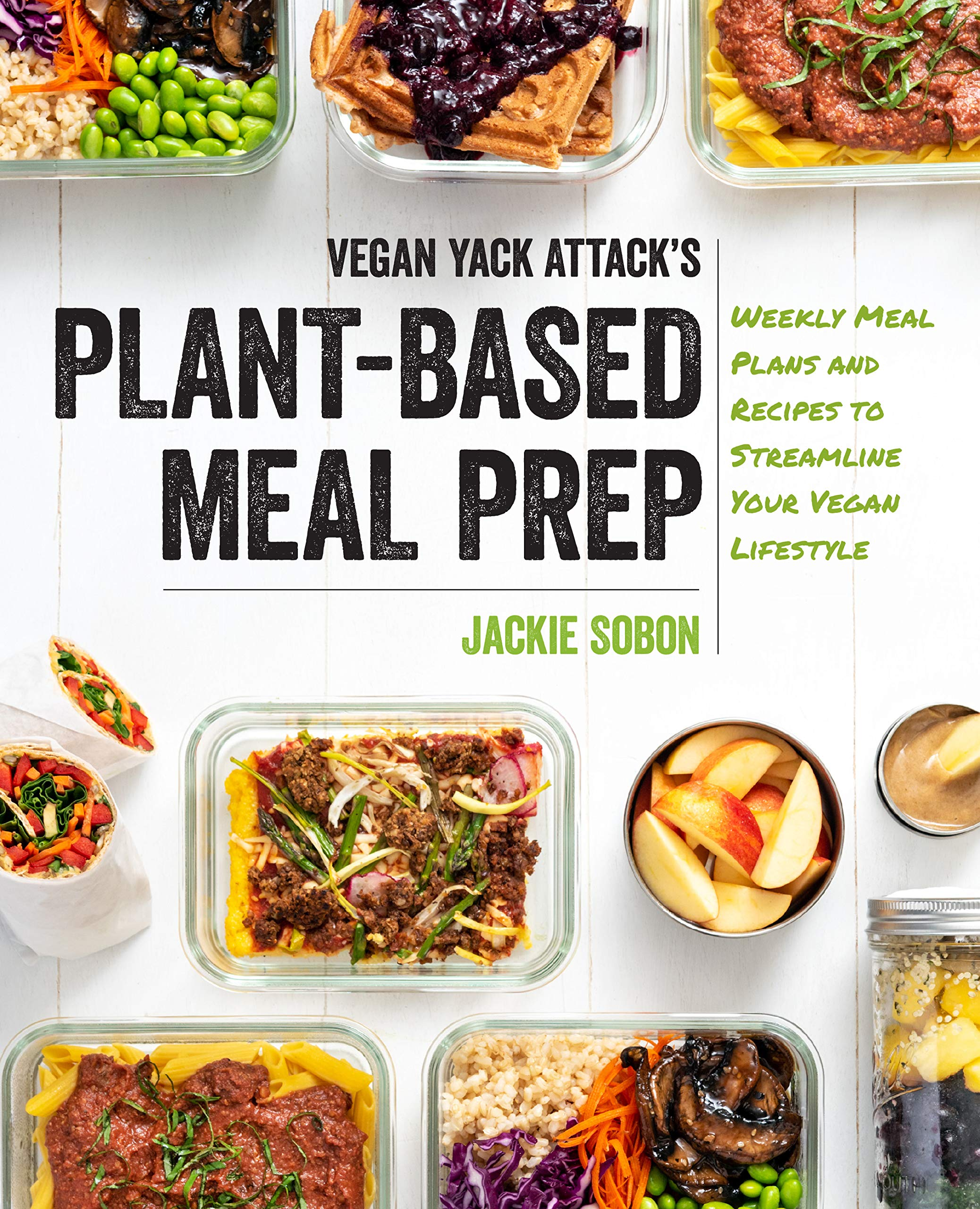 Vegan Yack Attack's Plant-Based Meal Prep: Weekly Meal Plans and Recipes to Streamline Your Vegan Lifestyle by Fair Winds Press