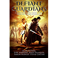 Defiant Guardians: A Collection of Epic Fantasy Tales from Five Wizards of Fantasy
