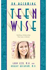 On Becoming Teen Wise: Building a Relationship That Lasts a Lifetime (On Becoming...) Kindle Edition